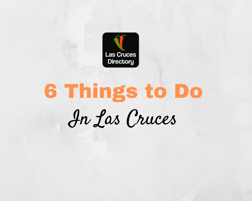 6 Things to do in Las Cruces
